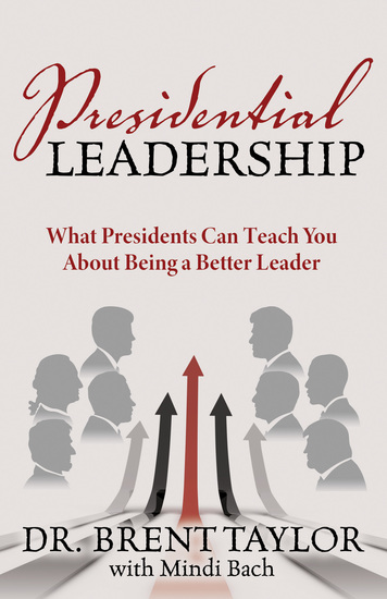 Presidential Leadership - What Presidents Can Teach You About Being a Better Leader - cover