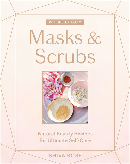 Whole Beauty: Masks & Scrubs - Natural Beauty Recipes for Ultimate Self Care - cover