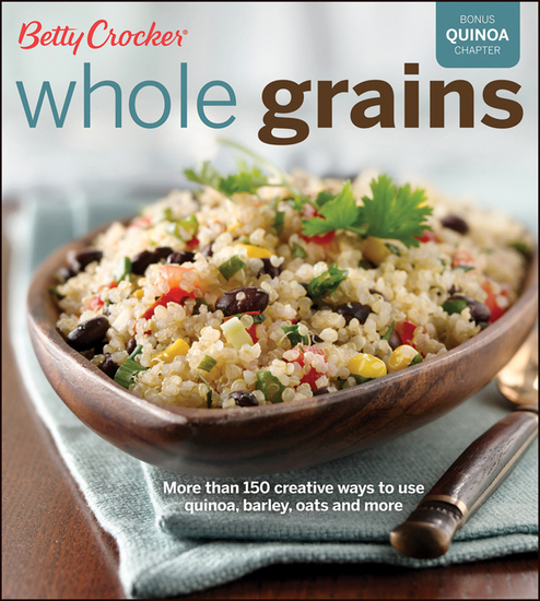 Whole Grains - More Than 150 Creative Ways to Use Quinoa Barley Oats and More - cover