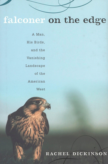 Falconer on the Edge - A Man His Birds and the Vanishing Landscape of the American West - cover