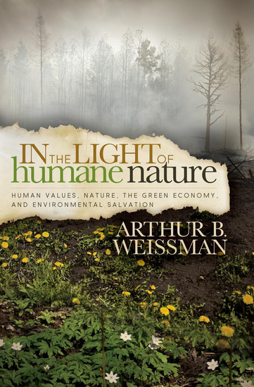 In the Light of Humane Nature - Human Values Nature the Green Economy and Environmental Salvation - cover