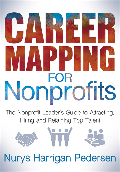 Career Mapping for Nonprofits - The Nonprofit Leader's Guide to Attracting Hiring and Retaining Top Talent - cover
