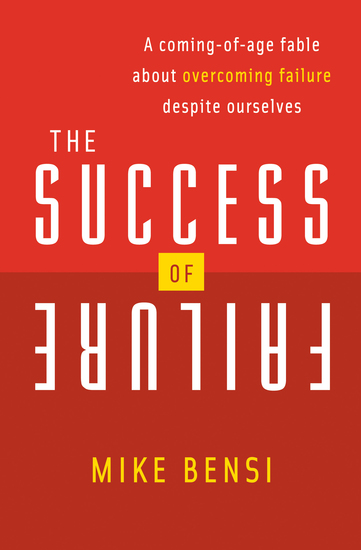 The Success of Failure - A Coming-of-Age Fable About Overcoming Failure Despite Ourselves - cover