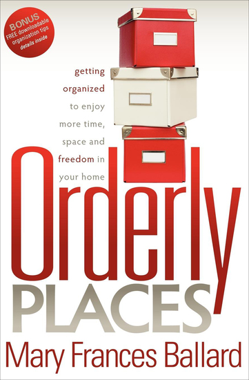 Orderly Places - Getting Organized to Enjoy More Time Space and Freedom in Your Home - cover
