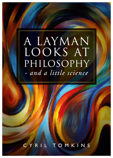 A Layman Looks at Philosophy - and a little science - cover