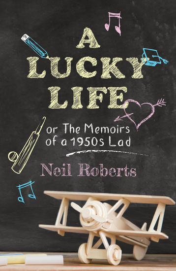 A Lucky Life - the memoirs of a 1950s lad - cover