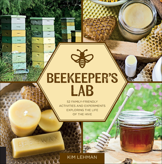Beekeeper's Lab - 52 Family-Friendly Activities and Experiments Exploring the Life of the Hive - cover