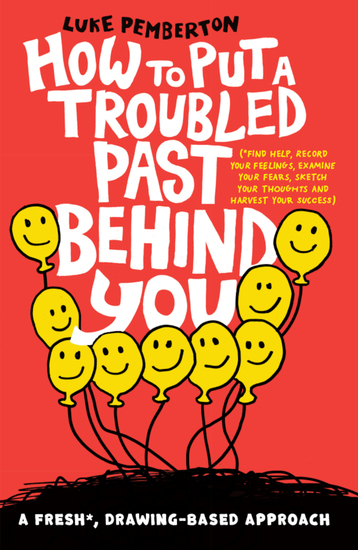 How to Put a Troubled Past Behind You - A FRESH* drawing-based approach (*Find help Record your feelings Examine your fears Sketch your thoughts and Harvest your success) - cover