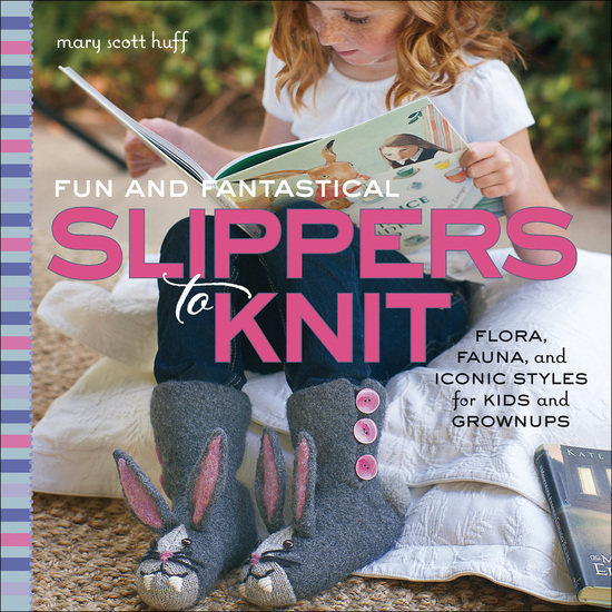 Fun and Fantastical Slippers to Knit - Flora Fauna and Iconic Styles for Kids and Grownups - cover