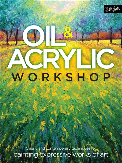 Oil & Acrylic Workshop - Classic and Contemporary Techniques for Painting Expressive Works of Art - cover
