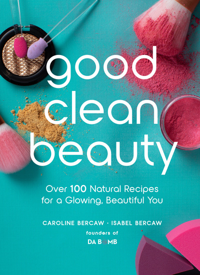 Good Clean Beauty - Over 100 Natural Recipes for a Glowing Beautiful You - cover