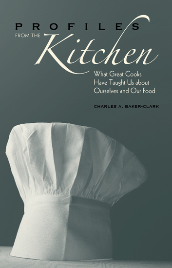 Profiles from the Kitchen - What Great Cooks Have Taught Us about Ourselves and Our Food - cover