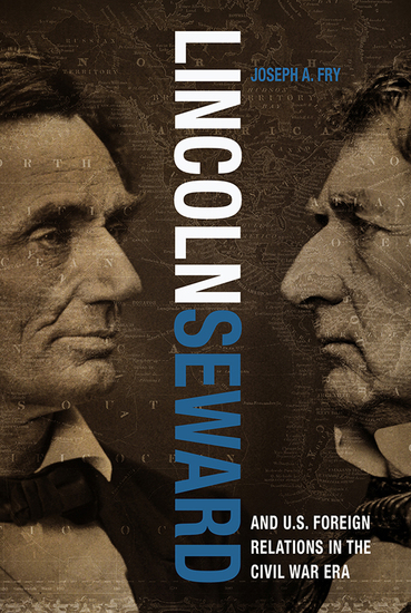 Lincoln Seward and US Foreign Relations in the Civil War Era - cover