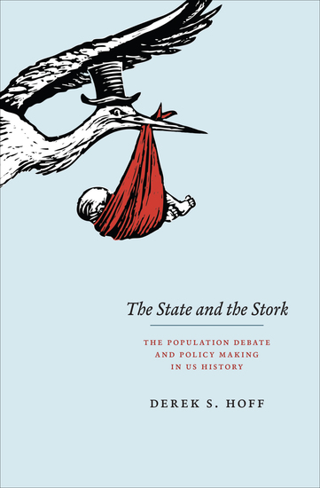 The State and the Stork - The Population Debate and Policy Making in US History - cover