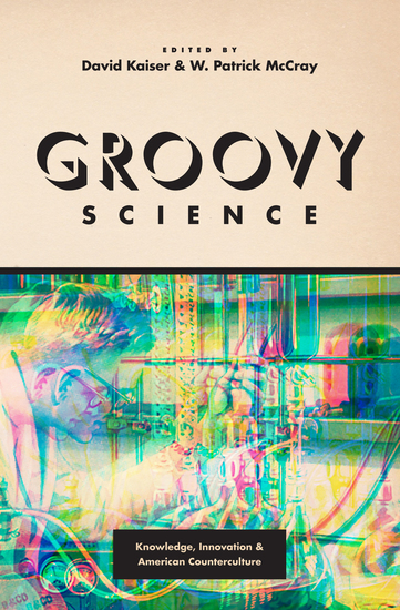 Groovy Science - Knowledge Innovation and American Counterculture - cover