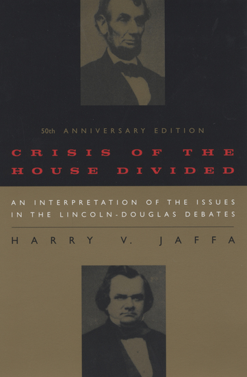Crisis of the House Divided - An Interpretation of the Issues in the Lincoln-Douglas Debates 50th Anniversary Edition - cover