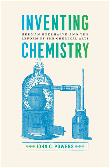 Inventing Chemistry - Herman Boerhaave and the Reform of the Chemical Arts - cover