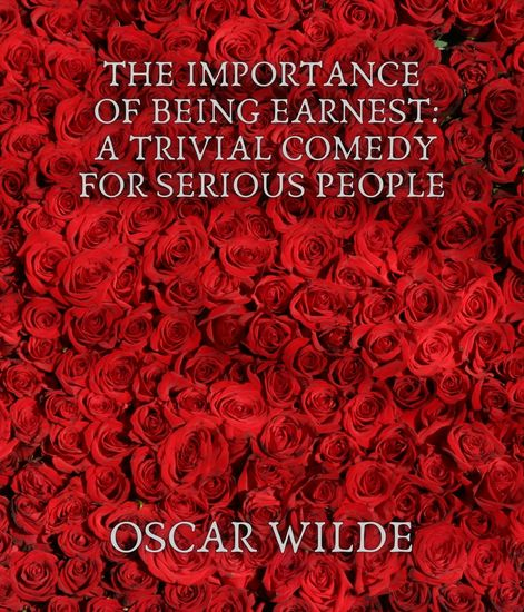 The Importance of Being Earnest: A Trivial Comedy for Serious People - cover