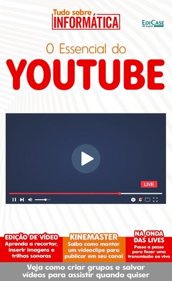 Tudo sobre informática Ed 15 - O Essencial do Youtube - O YouTube é uma das plataformas de compartilhamento de vídeo mais utilizadas no mundo - cover