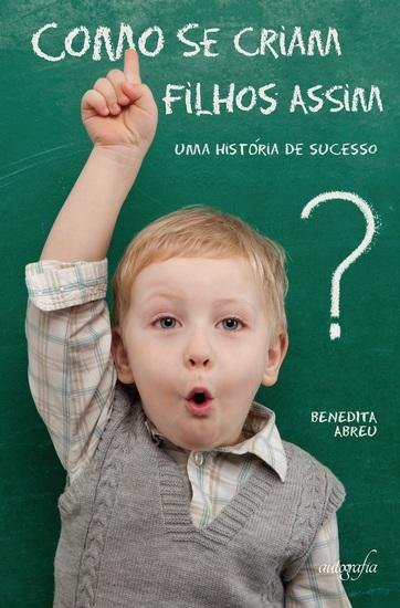 Como se criam filhos assim? Uma história de sucesso - cover