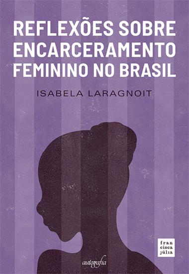 Reflexões sobre encarceramento feminino no Brasil - cover