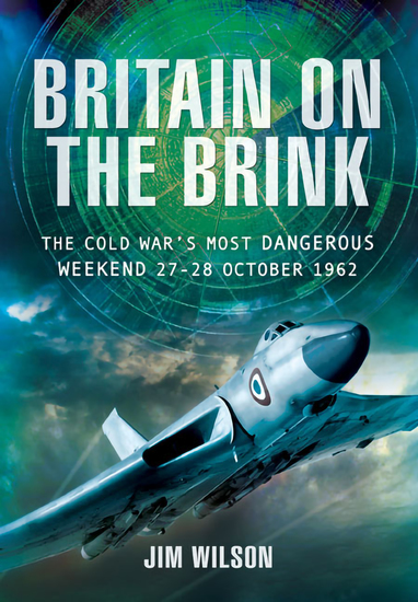 Britain on the Brink - The Cold War's Most Dangerous Weekend 27–28 October 1962 - cover