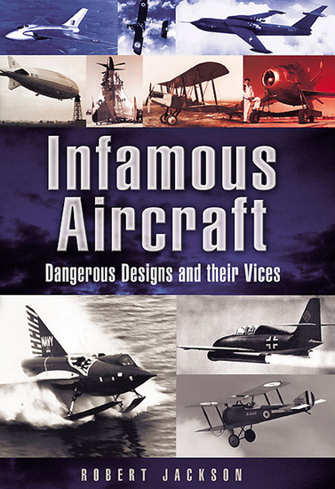 Infamous Aircraft - Dangerous Designs and their Vices - cover