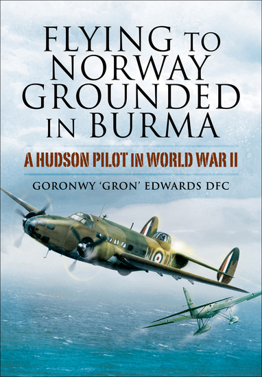 Flying to Norway Grounded in Burma - A Hudson Pilot in World War II - cover