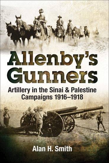 Allenby's Gunners - Artillery in the Sinai & Palestine Camptaings 1916–1918 - cover