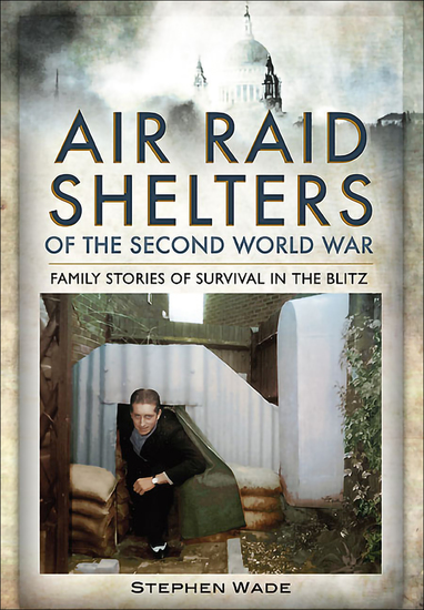 Air Raid Shelters of the Second World War - Family Stories of Survival in the Blitz - cover