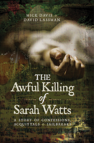 The Awful Killing of Sarah Watts - A Story of Confessions Acquittals and Jailbreaks - cover