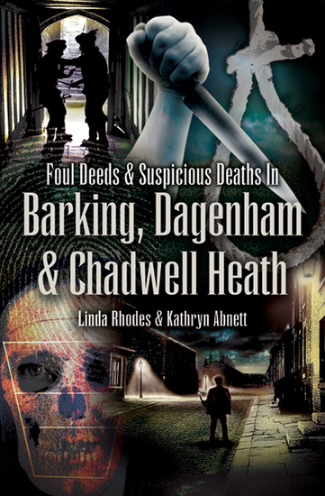 Foul Deeds & Suspicious Deaths in Barking Dagenham & Chadwell Heath - cover