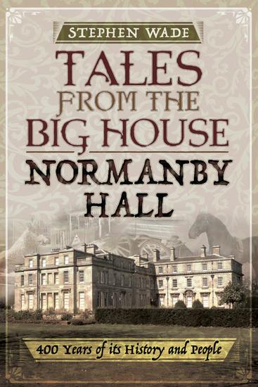 Tales from the Big House: Normanby Hall - 400 Years of Its History and People - cover