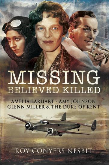 Missing: Believed Killed - Amelia Earhart Amy Johnson Glenn Miller & the Duke of Kent - cover
