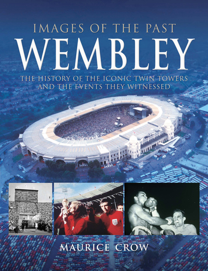 Wembley - The History of the Iconic Twin Towers and the Events They Witnessed - cover