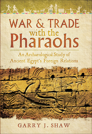 War & Trade with the Pharaohs - An Archaeological Study of Ancient Egypt's Foreign Relations - cover