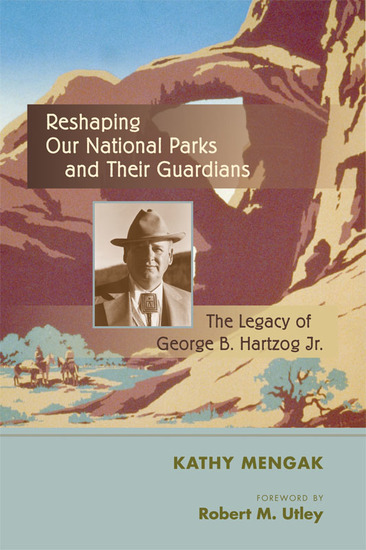 Reshaping Our National Parks and Their Guardians - The Legacy of George B Hartzog Jr - cover