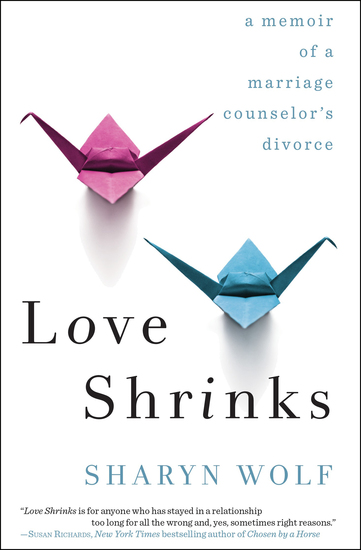 Love Shrinks - A Memoir of a Marriage Counselor's Divorce - cover
