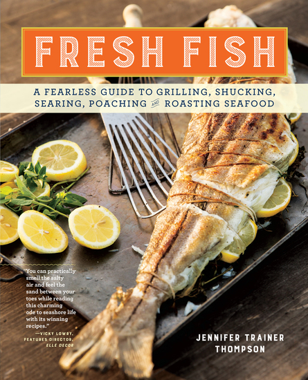 Fresh Fish - A Fearless Guide to Grilling Shucking Searing Poaching and Roasting Seafood - cover