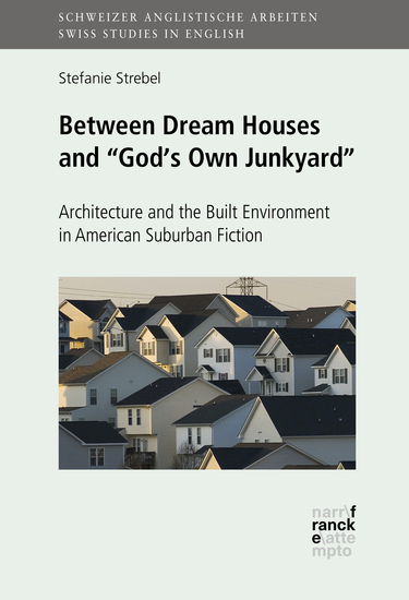 """Between Dream Houses and """"God's Own Junkyard"""": Architecture and the Built Environment in American Suburban Fiction - cover"""