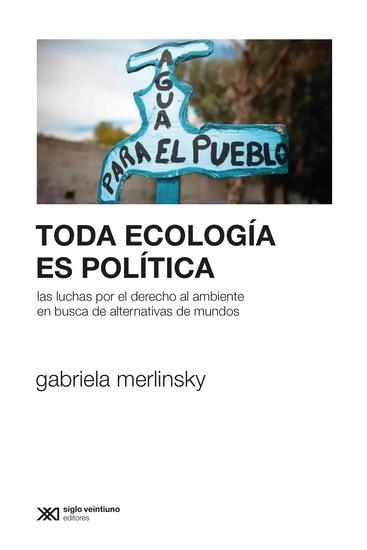Toda ecología es política - Las luchas por el derecho al ambiente en busca de alternativas de mundos - cover