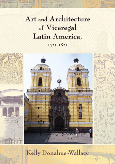 Art and Architecture of Viceregal Latin America 1521-1821 - cover