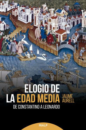 Elogio de la edad media - De Constantino a Leonardo - cover
