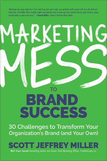 Marketing Mess to Brand Success - 30 Challenges to Transform Your Organization's Brand (and Your Own) - cover