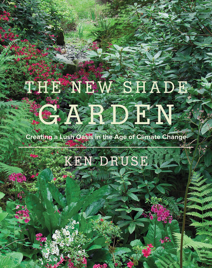 The New Shade Garden - Creating a Lush Oasis in the Age of Climate Change - cover