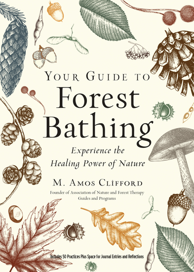 Your Guide to Forest Bathing (Expanded Edition) - Experience the Healing Power of Nature - cover