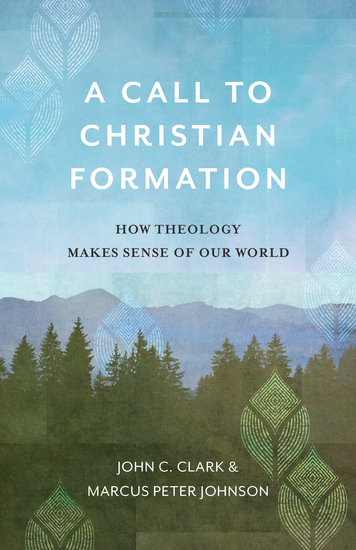 A Call to Christian Formation - How Theology Makes Sense of Our World - cover