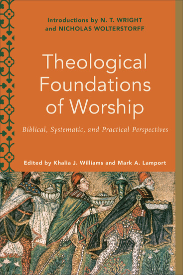 Theological Foundations of Worship (Worship Foundations) - Biblical Systematic and Practical Perspectives - cover