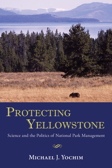 Protecting Yellowstone - Science and the Politics of National Park Management - cover