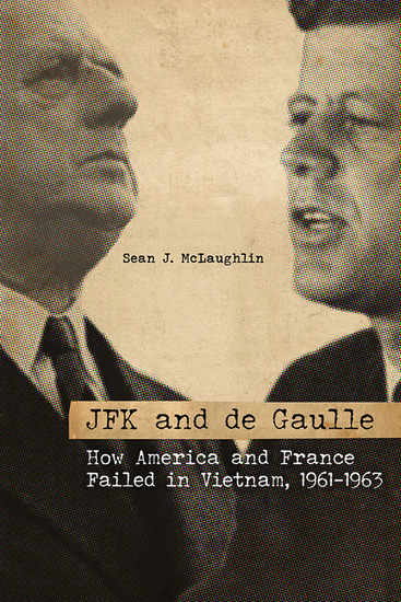 JFK and de Gaulle - How America and France Failed in Vietnam 1961–1963 - cover